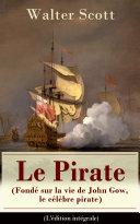 Le Pirate (Fondé sur la vie de John Gow, le célèbre pirate) - L'édition intégrale