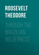 Pdf Through the Brazilian Wilderness Telecharger