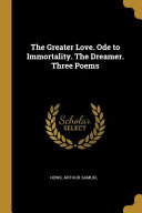 The Greater Love  Ode to Immortality  The Dreamer  Three Poems