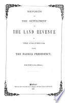 reports on the settlement of the land revenue of the provinces under the nadras presidency, for fusly 1274(1864-65)