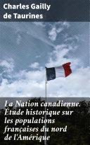 Pdf La Nation canadienne. Étude historique sur les populations françaises du nord de l'Amérique Telecharger