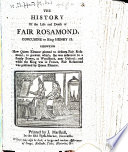 The History of the Life and Death of Fair Rosamond, Concubine to King Henry II., etc