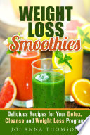 Weight Loss Smoothies Delicious Recipes For Your Detox Cleanse And Weight Loss Program