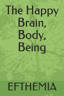 The Happy Brain, Body, Being