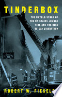 Tinderbox  The Untold Story of the Up Stairs Lounge Fire and the Rise of Gay Liberation