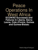 Peace Operations In West Africa Ecowas Successes And Failures In Liberia Sierra Leone Cote D Ivoire Guinea And Guinea Bissau