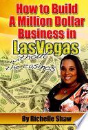 How To Build A Million Dollar Business In Las Vegas Without The Casinos Book PDF
