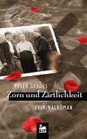 Zorn und Zärtlichkeit: Kriminalroman