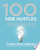 link to 100 side hustles : unexpected ideas for making extra money without quitting your day job in the TCC library catalog