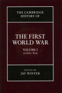 The Cambridge history of the First World War / edited by Jay Winter, Charles J. Stille Professor of