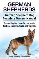 German Shepherds  German Shepherd Dog Complete Owners Manual  German Shepherd Book for Care  Costs  Feeding  Grooming  Health and Training