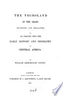 The Negroland of the Arabs Examined and Explained  Or  An Inquiry Into the Early History and Geography of Central Africa Book