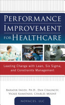 Performance Improvement for Healthcare  Leading Change with Lean  Six Sigma  and Constraints Management