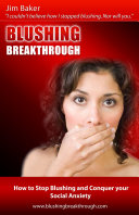 Blushing Breakthrough: How to Stop Blushing and Conquer Social Anxiety ebook