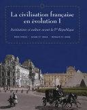 La civilisation française en évolution: Institutions avant la Ve République