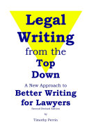 Legal Writing from the Top Down  Better Writing for Lawyers  2nd Ed
