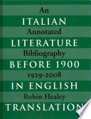 Italian Literature Before 1900 in English Translation  : An Annotated Bibliography, 1929-2008