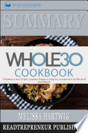 Summary Of The Whole30 Cookbook The 30 Day Guide To Total Health And Food Freedom By Melissa Hartwig And Dallas Hartwig