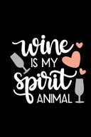Wine Is My Spirit Animal  Review Notebook for Wine Lovers  Keep a Record of Your Favorites and New Discoveries