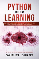 Python Deep Learning  Develop Your First Neural Network in Python Using Tensorflow  Keras  and Pytorch Book