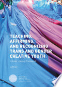 Teaching, Affirming, and Recognizing Trans and Gender Creative Youth