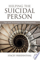 """""""Helping the Suicidal Person: Tips and Techniques for Professionals"""" by Stacey Freedenthal"""