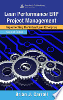 Lean Performance ERP Project Management  : Implementing the Virtual Lean Enterprise, Second Edition