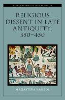 Religious Dissent in Late Antiquity, 350-450 [Pdf/ePub] eBook