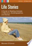 Life Stories  : A Guide to Reading Interests in Memoirs, Autobiographies, and Diaries