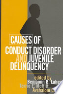 """Causes of Conduct Disorder and Juvenile Delinquency"" by Benjamin B. Lahey, Terrie E. Moffitt, Avshalom Caspi"