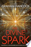 """""""The Divine Spark: Psychedelics, Consciousness and the Birth of Civilization"""" by Graham Hancock"""