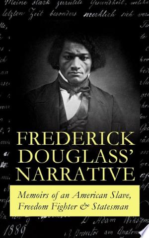FREDERICK DOUGLASS' NARRATIVE – Memoirs of an American Slave, Freedom Fighter & Statesman Free eBooks - Free Pdf Epub Online