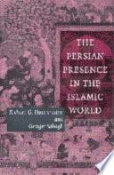 The Persian Presence in the Islamic World