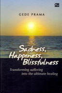 Sadness, Happiness, Blissfulness; Transforming suffering into the ultimate healing