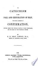 A Catechism of the Fall and Restoration of Man, with Special Reference to Confirmation ...