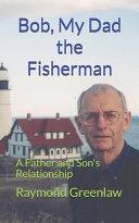 Bob  My Dad the Fisherman