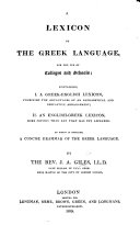A Lexicon of the Greek language  for the use of Colleges and Schools  Containing  1  A Greek English  2  An English Greek Lexicon  To which is prefixed a Concise Grammar