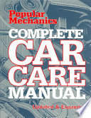 """Popular Mechanics Complete Car Care Manual"" by Popular Mechanics, Leonello Calvetti, Ron Carbone, Paul Dimare"
