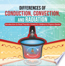 Differences of Conduction  Convection  and Radiation   Introduction to Heat Transfer Grade 6   Children s Physics Books