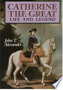 """Catherine the Great: Life and Legend"" by John T. Alexander"