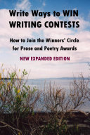 Write Ways to WIN WRITING CONTESTS  How to Join the Winners  Circle for Prose and Poetry Awards  NEW EXPANDED EDITION