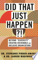 """link to Did that just happen?! : beyond """"diversity""""--creating sustainable and inclusive organizations in the TCC library catalog"""