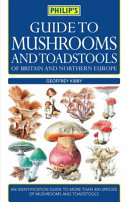 Guide to Mushrooms and Toadstools of Britain and Europe