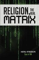 Religion  the REAL Matrix