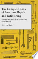 The Complete Book Of Furniture Repair And Refinishing   Easy To Follow Guide With Step By Step Methods