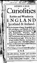Admirable Curiosities Rarities and Wonders in England Scotland Ireland