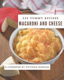 250 Yummy Macaroni and Cheese Recipes Book