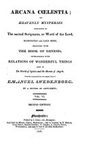 Arcana C  lestia  or  Heavenly Mysteries contained in the Sacred Scriptures  or Word of the Lord  manifested and laid open     Now first translated     by a Society of Gentlemen  or rather by John Clowes  With the text of Genesis and Exodus