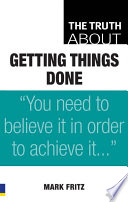 The Truth About Getting Things Done Book