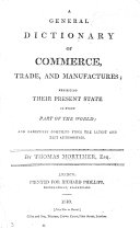 A General Dictionary of Commerce  Trade and Manufactures  exhibiting their present state in every part of the world  etc